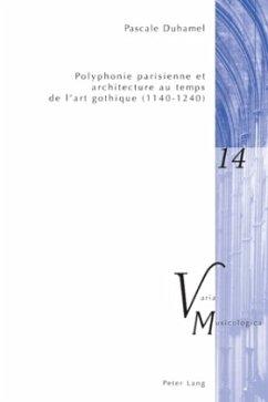 Polyphonie parisienne et architecture au temps de l'art gothique (1140-1240) - Duhamel, Pascale