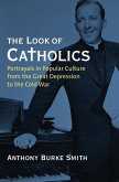 The Look of Catholics: Portrayals in Popular Culture from the Great Depression to the Cold War