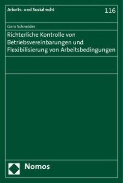 Richterliche Kontrolle von Betriebsvereinbarungen und Flexibilisierung von Arbeitsbedingungen - Schneider, Gero