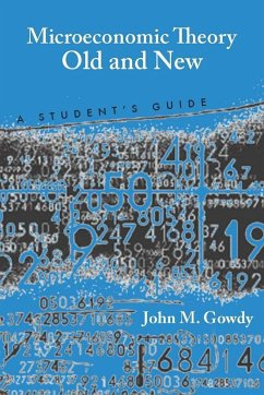 Microeconomic Theory Old and New: A Student's Guide - Gowdy, John M.