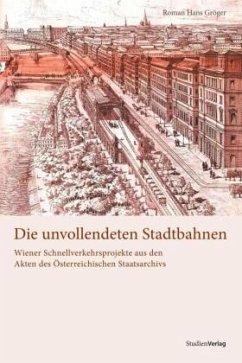 Die unvollendeten Stadtbahnen - Gröger, Roman Hans