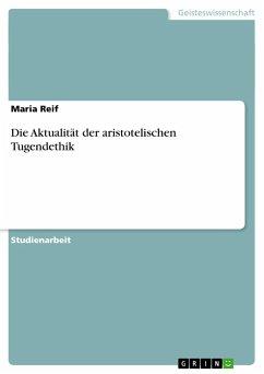 Die Aktualität der aristotelischen Tugendethik - Reif, Maria