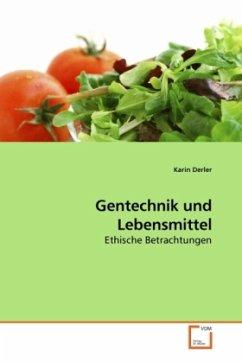 Gentechnik und Lebensmittel - Derler, Karin