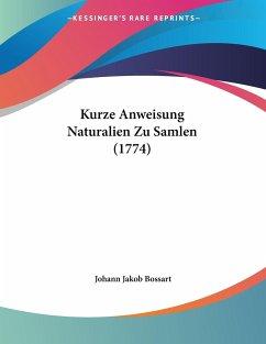 Kurze Anweisung Naturalien Zu Samlen (1774) - Bossart, Johann Jakob
