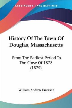 History Of The Town Of Douglas, Massachusetts