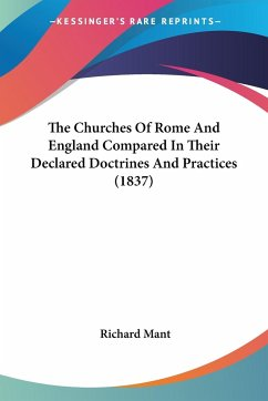 The Churches Of Rome And England Compared In Their Declared Doctrines And Practices (1837)