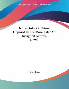 Is The Order Of Nature Opposed To The Moral Life? An Inaugural Address (1894)