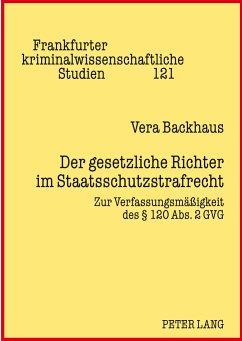 Der gesetzliche Richter im Staatsschutzstrafrecht - Backhaus, Vera