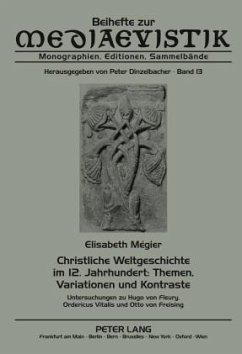 Christliche Weltgeschichte im 12. Jahrhundert: Themen, Variationen und Kontraste - Mégier, Elisabeth