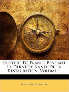 Histoire De France Pendant La Dernière Année De La Restauration, Volume 1