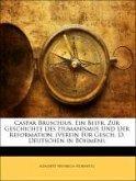 Caspar Bruschius, Ein Beitr. Zur Geschichte Des Humanismus Und Der Reformation. (Verein Für Gesch. D. Deutschen in Böhmen).