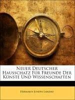 Neuer deutscher Hausschatz für Freunde der Künste und Wissenschaften.