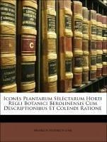 Icones Plantarum Selectarum Horti Regli Botanici Berolinensis Cum Descriptionibus Et Colendi Ratione