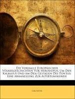Die Vorhalle Europäischer Völkergeschichten vor Herodotus, um den Kaukasus und am den Gestaden des Pontus: Eine Abhandlung zur Altertumskunde