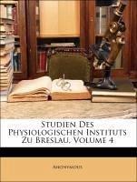 Studien Des Physiologischen Instituts Zu Breslau,