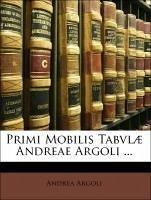Primi Mobilis Tabvlæ Andreae Argoli ...