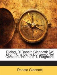 Dialogi Di Donato Giannotti: De' Giorni Che Dante Consumò Nel Cercare L'Inferno E 'L Purgatorio