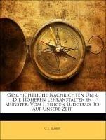 Geschichtliche Nachrichten Über Die Höheren Lehranstalten in Münster: Vom Heiligen Ludgerus Bis Auf Unsere Zeit