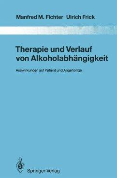 Therapie und Verlauf von Alkoholabhängigkeit : Auswirkungen auf Patient und Angehörige ; mit 60 Tabellen / Manfred M. Fichter ; Ulrich Frick / Monographien aus dem Gesamtgebiete der Psychiatrie ; Bd. 69