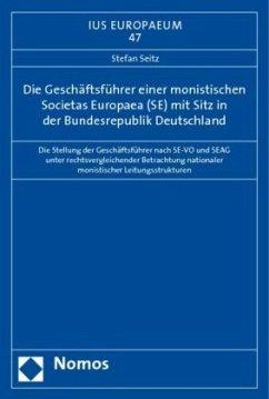 Die Geschäftsführer einer monistischen Societas Europaea (SE) mit Sitz in der Bundesrepublik Deutschland - Seitz, Stefan