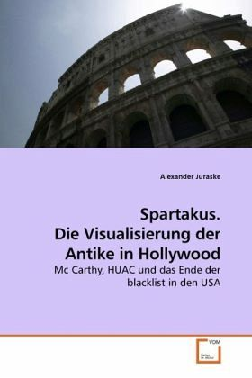 Spartakus. Die Visualisierung der Antike in Hollywood - Juraske, Alexander