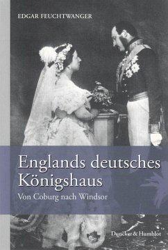 Englands deutsches Königshaus - Feuchtwanger, Edgar