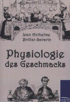 Physiologie des Geschmacks - Brillat-Savarin, Jean Anthelme