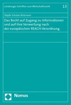 Das Recht auf Zugang zu Informationen und auf ihre Verwertung nach der europäischen REACH-Verordnung - Schulze-Rickmann, Sibylle