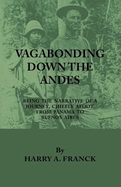 Vagabonding Down The Andes - Being The Narrative Of A Journey, Chiefly Afoot, From Panama To Buenos Aires