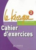 Le Kiosque 2 - Cahier d'Exercices: Le Kiosque 2 - Cahier d'Exercices