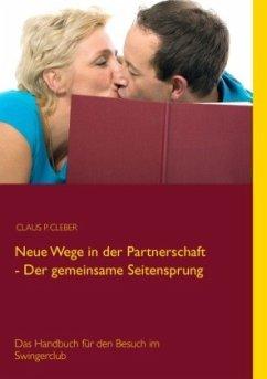 Neue Wege in der Partnerschaft - Der gemeinsame Seitensprung - Cleber, Claus P.