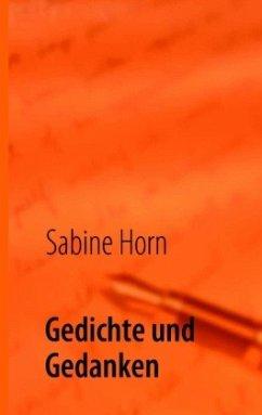 Gedichte und Gedanken - Horn, Sabine