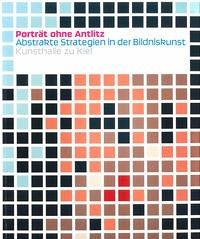 Porträt ohne Antlitz. Abstrakte Strategien in der Bildniskunst