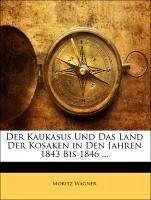 Der Kaukasus Und Das Land Der Kosaken in Den Jahren 1843 Bis 1846 ...