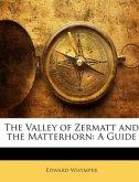 The Valley of Zermatt and the Matterhorn: A Guide