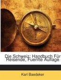 Die Schweiz: Handbuch Für Reisende, Fuenfte Auflage