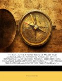 "The Collector'S Hand-Book of Marks and Monograms On Pottery & Porcelain of the Renaissance and Modern Periods: Selected from His Larger Work (Seventh Edition) Entitled ""Marks and Monograms On Pottery and Porcelain"" ..."