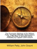 The Economic Writings of Sir William Petty: Together with the Observations Upon the Bills of Mortality, More Probably by Captain John Graunt