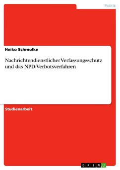 Nachrichtendienstlicher Verfassungsschutz und das NPD-Verbotsverfahren - Schmolke, Heiko