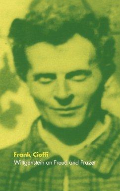 Wittgenstein on Freud and Frazer - Cioffi, Frank