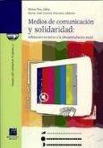 Medios de comunicación y solidaridad : reflexiones en torno a la (des)articulación social