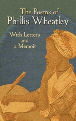 The Poems of Phillis Wheatley: With Letters and a Memoir - Wheatley, Phillis