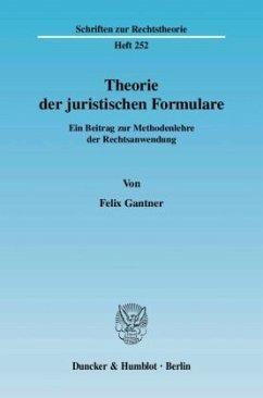 Theorie der juristischen Formulare - Gantner, Felix