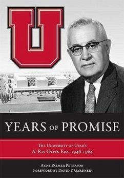 Years of Promise: The University of Utah's A. Ray Olpin Era, 1946-1964 - Peterson, Anne Palmer