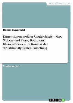 Dimensionen sozialer Ungleichheit - Max Webers und Pierre Bourdieus Klassentheorien im Kontext der strukturanalytischen Forschung - Rupprecht, Daniel