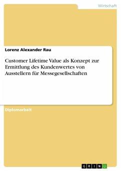 Customer Lifetime Value als Konzept zur Ermittlung des Kundenwertes von Ausstellern für Messegesellschaften