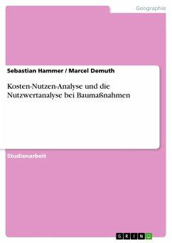 Kosten-Nutzen-Analyse und die Nutzwertanalyse bei Baumaßnahmen - Hammer, Sebastian; Demuth, Marcel