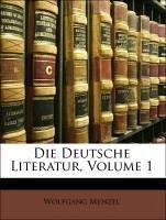 Die Deutsche Literatur, Volume 1. Zweite vernehrte Auflage, Erster Theil