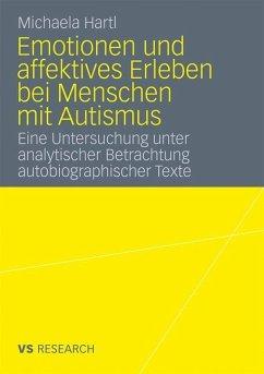 Emotionen und affektives Erleben bei Menschen mit Autismus - Hartl, Michaela