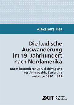 Die badische Auswanderung im 19. Jahrhundert nach Nordamerika unter besonderer Berücksichtigung des Amtsbezirks Karlsruhe zwischen 1880 - 1914 - Fies, Alexandra